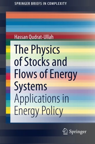 The Physics of Stocks and Flows of Energy Systems: Applications in Energy Policy (SpringerBriefs in Complexity)
