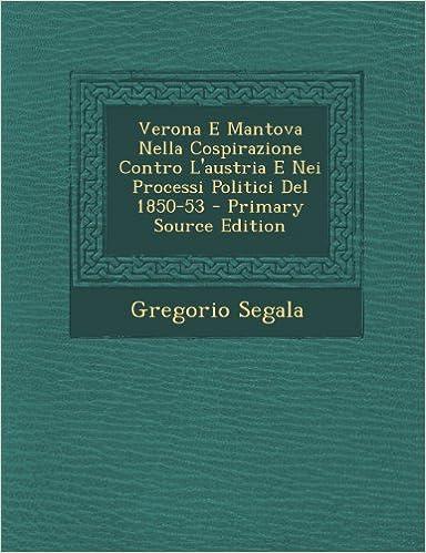 Verona E Mantova Nella Cospirazione Contro L'Austria E Nei Processi Politici del 1850-53