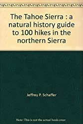 The Tahoe Sierra: A natural history guide to 100 hikes in the northern Sierra