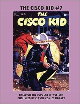 The Cisco Kid Comics 7 Dell Publishing Co 9781977673299 Amazon Books
