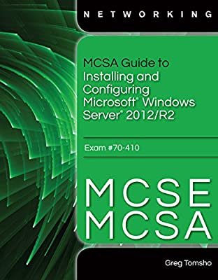 MCSA Guide to Installing and Configuring Microsoft Windows Server 2012 /R2, Exam 70-410