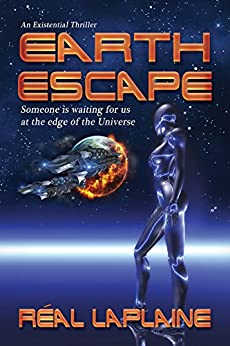 Earth Escape - An Existential Thriller: Someone is waiting for us at the edge of the Universe by [Laplaine, Real]