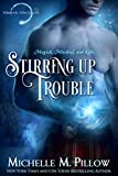 Amazon.com: Stirring Up Trouble (Warlocks MacGregor Book 3) eBook: Pillow, Michelle M.: Kindle Store