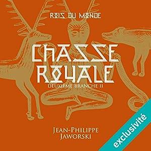 Chasse royale - Deuxième partie (Les rois du monde 2.2)   Livre audio Auteur(s) : Jean-Philippe Jaworski Narrateur(s) : Jean-Christophe Lebert