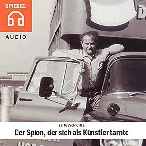 Zeitgeschichte: Der Spion, der sich als Künstler tarnte Hörbuch