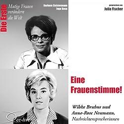 Eine Frauenstimme!: Wibke Bruhns und Anne-Rose Neumann (Mutige Freuen verändern die Welt)