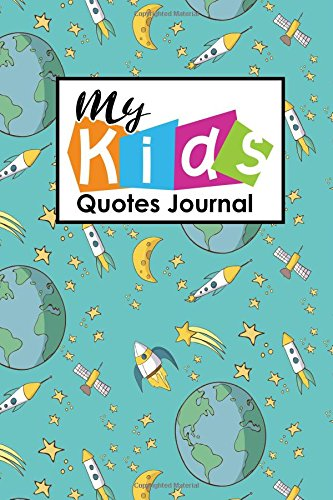 Download My Kid's Quotes Journal: Daily Quote Journal, Quote Journal For Women, Quotable Quotes Book, Quotes Journal, Sayings From Childrens, For Moms, Dads, ... Cover (My Kid's Quotes Journals) (Volume 78) pdf