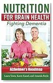 Nutrition for  Brain Health: Fighting Dementia (Alzheimer's Roadmap)