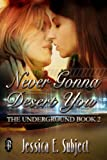 Never Gonna Desert You (The Underground Book 2)