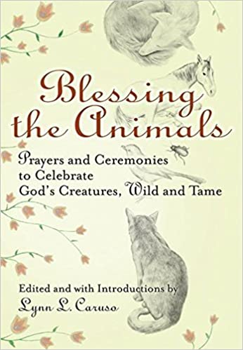 Blessing The Animals: Prayers and Ceremonies to Celebrate