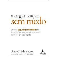 A organização sem medo: Criando segurança psicológica no local de trabalho para aprendizado, novação e crescimento…
