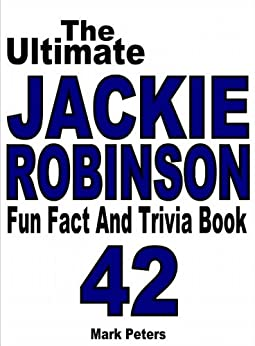 The Ultimate Jackie Robinson Fun Fact And Trivia Book by [Peters, Mark]