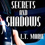 Secrets and Shadows | L. T. Marie