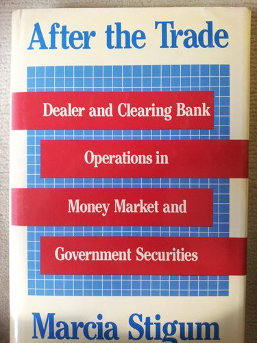 After the Trade: Dealer and Clearing Bank Operations in Money Market and Government Securites by Irwin Professional Pub