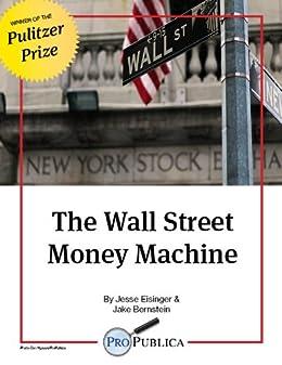 The Wall Street Money Machine (Kindle Single) by [Eisinger, Jesse, Bernstein, Jake]
