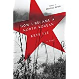How I Became a North Korean: A Novel
