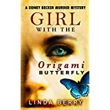 Girl With The Origami Butterfly: A Sidney Becker Murder Mystery: A Psychological Mystery Thriller (Formerly Published as Quiet Scream)