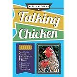 Talking Chicken: Practical Advice on Heirloom Chickens & Eggs: Selection, Breeding, Raising, Marketing