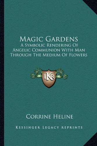 Garden Magic (Magic Gardens: A Symbolic Rendering Of Angelic Communion With Man Through The Medium Of Flowers)