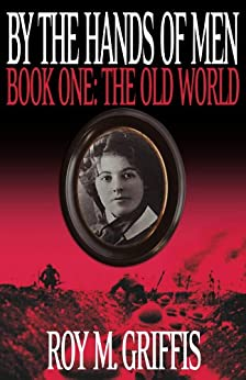 By the Hands of Men, Book One:  The Old World by [Griffis, Roy M.]