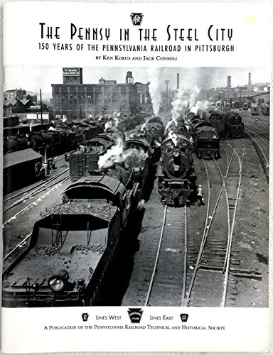 The Pennsy in the Steel City: 150 Years of the Pennsylvania Railroad in Pittsburgh (With Map)