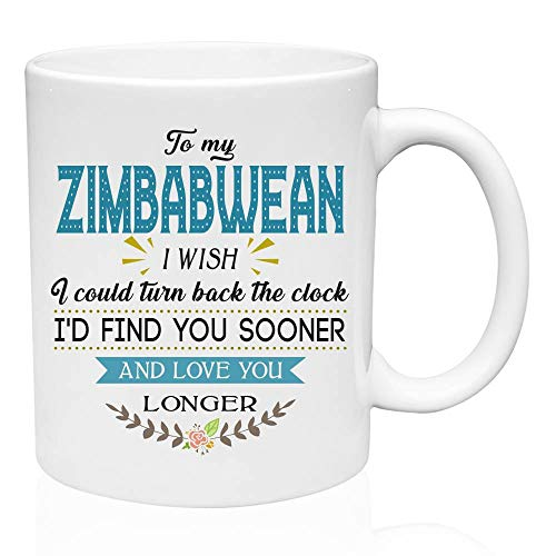 Zimbabwe Coffee Mug - To My Zimbabwean I Wish I Could Turn Back The Clock I'd Find You Sooner And Love You Longer - Gift Ideas For birthday, Gift For Her, Gift For Him, 11oz