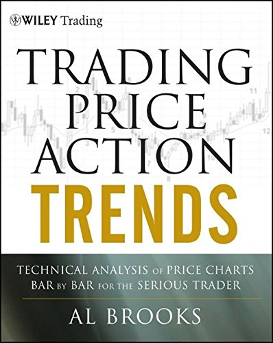 Trading Price Action Trends: Technical Analysis of Price Charts Bar by Bar for the Serious Trader by Wiley