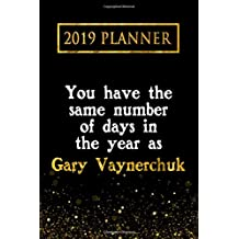 2019 Planner: You Have The Same Number Of Days In The Year As Gary Vaynerchuk: Gary Vaynerchuk 2019 Planner