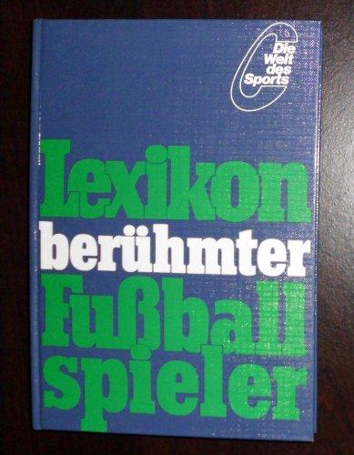 Lexikon berühmter Fussballspieler (Die Welt des Sports) (German Edition)