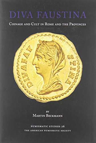 Diva Faustina: Coinage and Cult in Rome and the Provinces (Numismatic Studies)