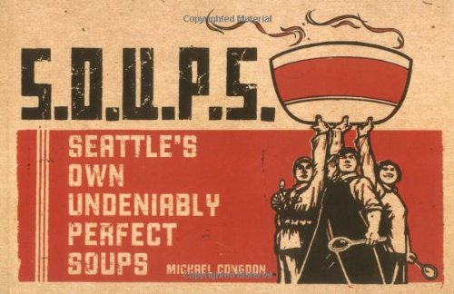 Read Online S.O.U.P.S.: Seattle's Own Undeniably Perfect Soups PDF
