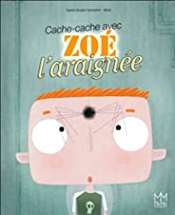 Cache-cache avec Zoé l'araignée par Agnès Soulez Larivière