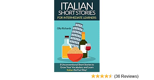 Italian Short Stories For Intermediate Learners: 8 Unconventional Short  Stories to Grow Your Vocabulary and Learn Italian the Fun Way! (Italian