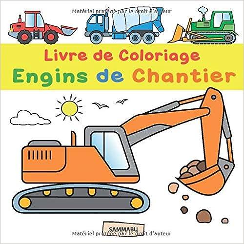 Book's Cover of Livre de Coloriage Engins de Chantier: Pelleteuse, grue, chariot élévateur, bulldozer, bétonneuse et autres véhicules de construction (Français) Broché – 14 octobre 2019