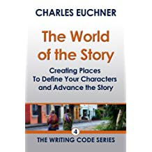 World of the Story: Creating Places That Define Your Characters and Advance the Story (The Writing Code Series Book 4)