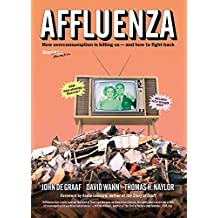 Affluenza: How Overconsumption Is Killing Us--and How to Fight Back