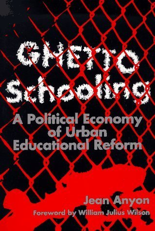 Ghetto Schooling: A Political Economy of Urban Educational Reform by Jean Anyon (September 1, 1997) Paperback 0