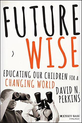 Future Wise: Educating Our Children for a Changing World [David Perkins] (Tapa Dura)