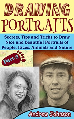 Drawing Portraits: Secrets, Tips and Tricks to Draw Nice and Beautiful Portraits of People, Faces, Animals and Nature- Part-2( Drawing Portraits, Drawing, Drawing Faces) (Drawing Cartoon Faces)