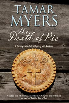 Death of Pie, The: A Pennsylvania Dutch mystery (An Amish Bed and Breakfast Mystery with Recipes Book 19) by [Myers, Tamar]