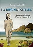 Image de La Bipédie Initiale: Essai sur l'Homme d'hier et d'aujourd'hui (French Edition)