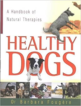 Book Healthy Dogs: A Handbook of Natural Therapies by Barbara Fougere (2003-01-01)