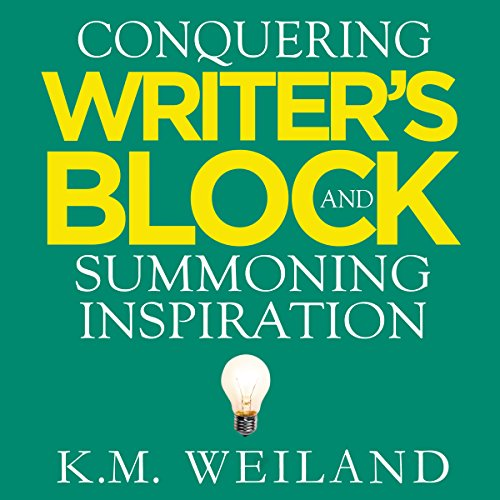 (Conquering Writer's Block and Summoning Inspiration: Learn to Nurture a Lifestyle of Creativity)