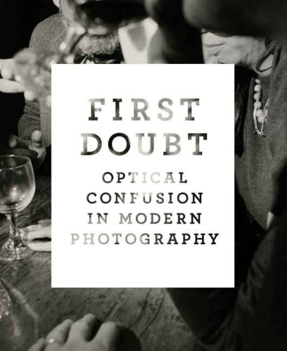 First Doubt: Optical Confusion in Modern Photography: Selections from the Allan Chasanoff Collection (Yale University Art Gallery)
