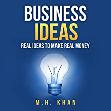 Business Ideas: Real Ideas to Make Real Money Audiobook by M. H. Khan Narrated by Kent Bates