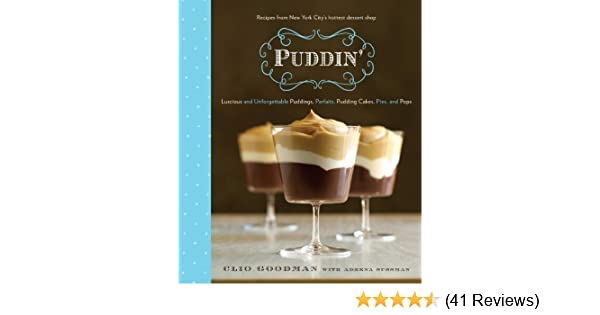 Puddin: Luscious and Unforgettable Puddings, Parfaits, Pudding Cakes, Pies, and Pops: A Cookbook - Kindle edition by Clio Goodman, Adeena Sussman.