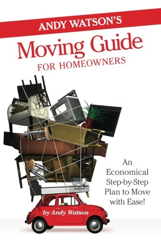 - Andy Watson's Moving Guide for Homeowners: An Economical Step-by-Step Plan to Move with Ease!