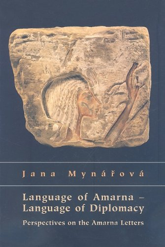 Language of Amarna - Language of Diplomacy: Perspectives on the Amarna Letters by Czech Institute of Egyptology