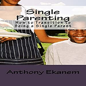 Single Parenting: How to Transition to Being a Single Parent Audiobook