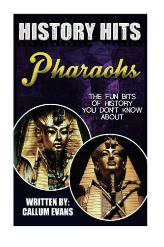 The Fun Bits Of History You Don't Know About PHAROAHS: Illustrated Fun Learning For Kids (History Hits)